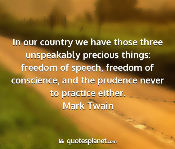 Mark twain - in our country we have those three unspeakably...