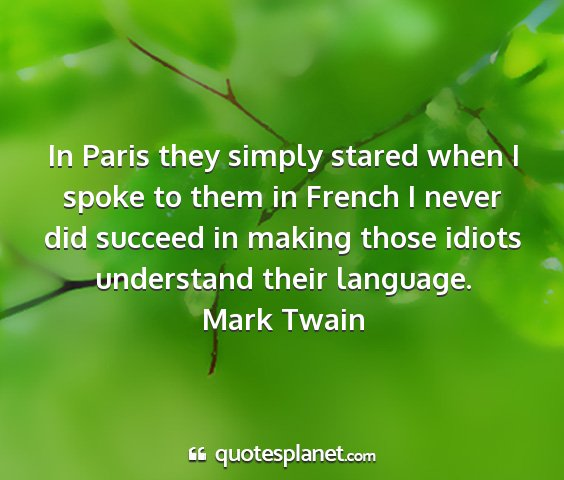 Mark twain - in paris they simply stared when i spoke to them...