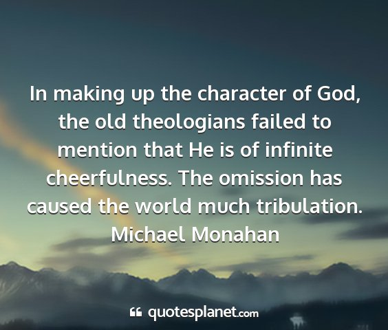 Michael monahan - in making up the character of god, the old...