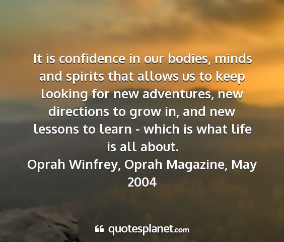 Oprah winfrey, oprah magazine, may 2004 - it is confidence in our bodies, minds and spirits...
