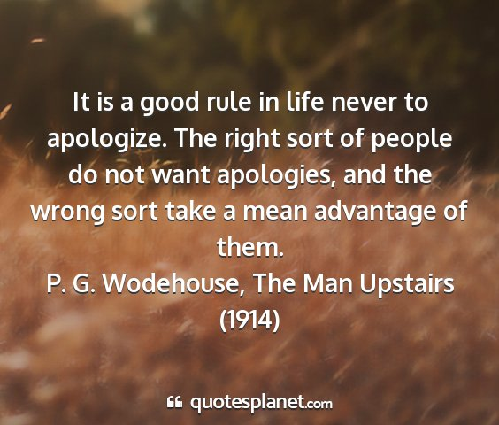 P. g. wodehouse, the man upstairs (1914) - it is a good rule in life never to apologize. the...