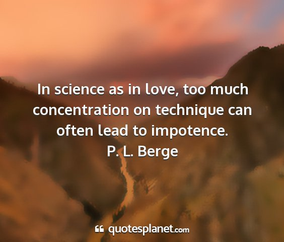 P. l. berge - in science as in love, too much concentration on...