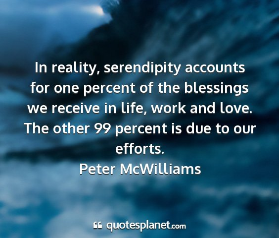 Peter mcwilliams - in reality, serendipity accounts for one percent...