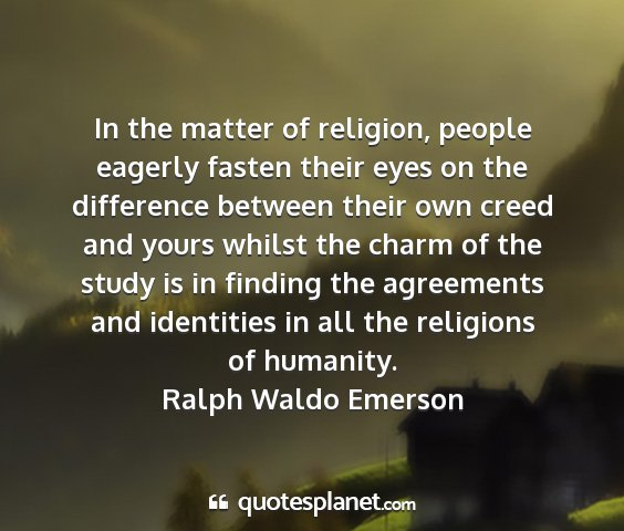 Ralph waldo emerson - in the matter of religion, people eagerly fasten...