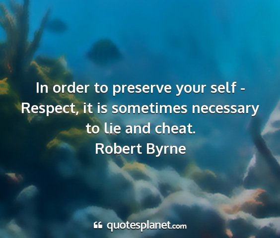 Robert byrne - in order to preserve your self - respect, it is...
