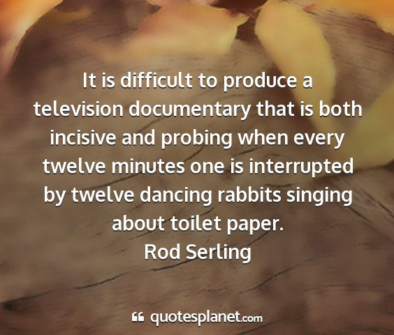 Rod serling - it is difficult to produce a television...