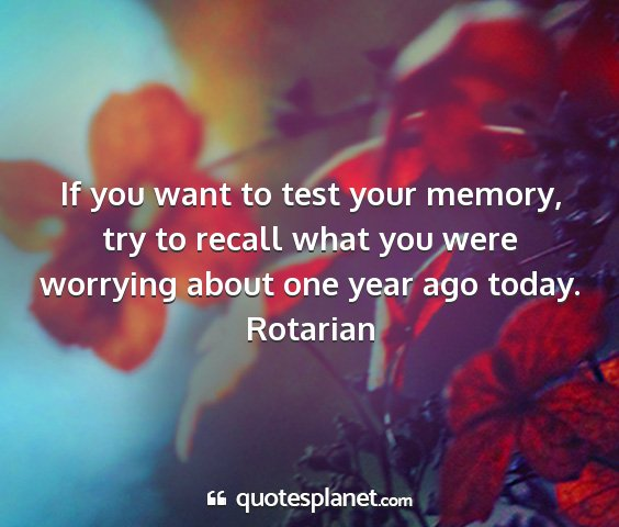 Rotarian - if you want to test your memory, try to recall...