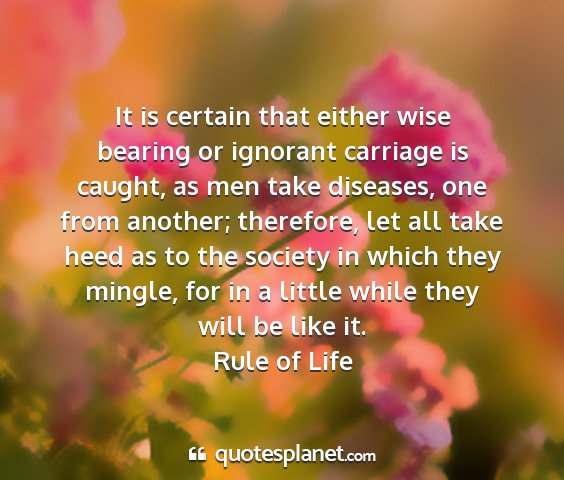 Rule of life - it is certain that either wise bearing or...