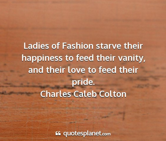 Charles caleb colton - ladies of fashion starve their happiness to feed...