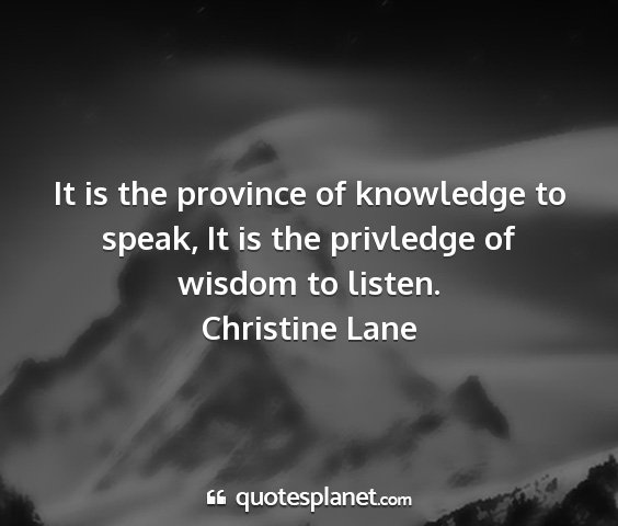 Christine lane - it is the province of knowledge to speak, it is...