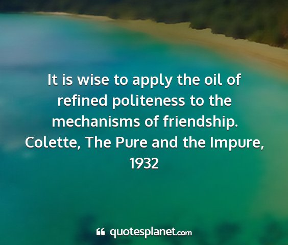 Colette, the pure and the impure, 1932 - it is wise to apply the oil of refined politeness...