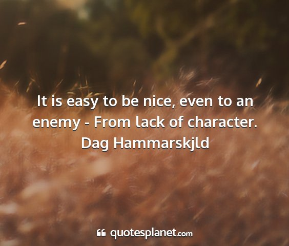 Dag hammarskjld - it is easy to be nice, even to an enemy - from...