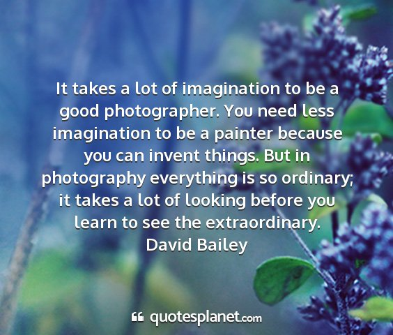 David bailey - it takes a lot of imagination to be a good...