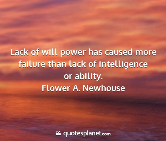 Flower a. newhouse - lack of will power has caused more failure than...