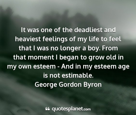 George gordon byron - it was one of the deadliest and heaviest feelings...
