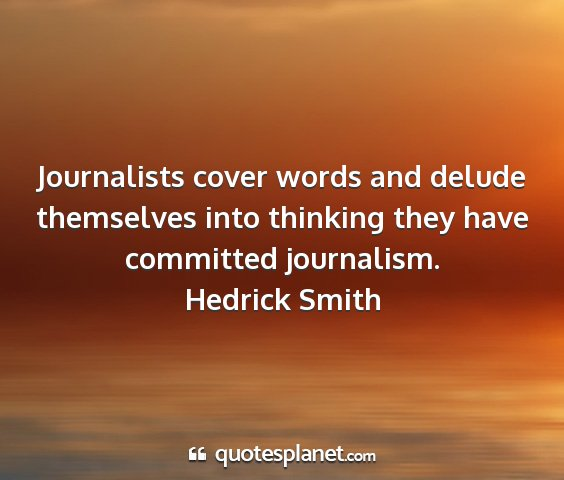 Hedrick smith - journalists cover words and delude themselves...