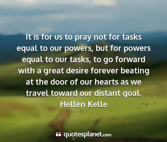 Hellen kelle - it is for us to pray not for tasks equal to our...