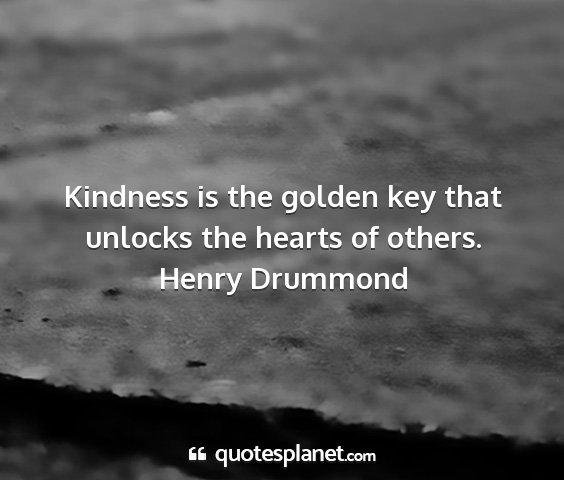 Henry drummond - kindness is the golden key that unlocks the...