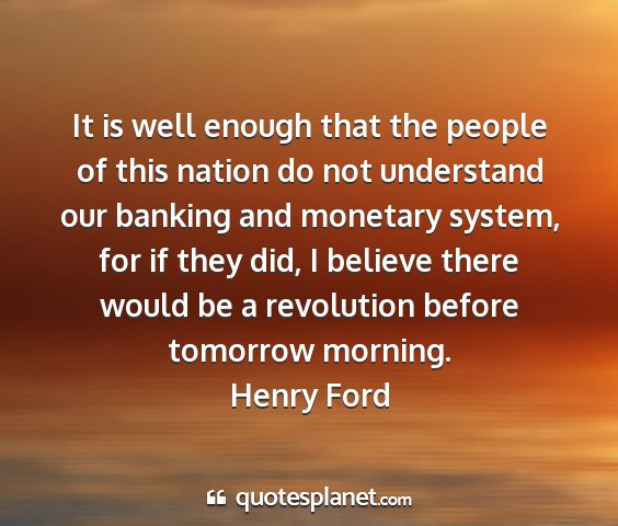 Henry ford - it is well enough that the people of this nation...
