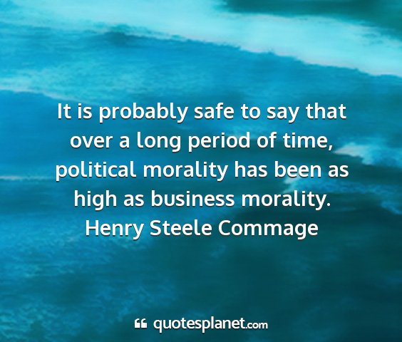 Henry steele commage - it is probably safe to say that over a long...