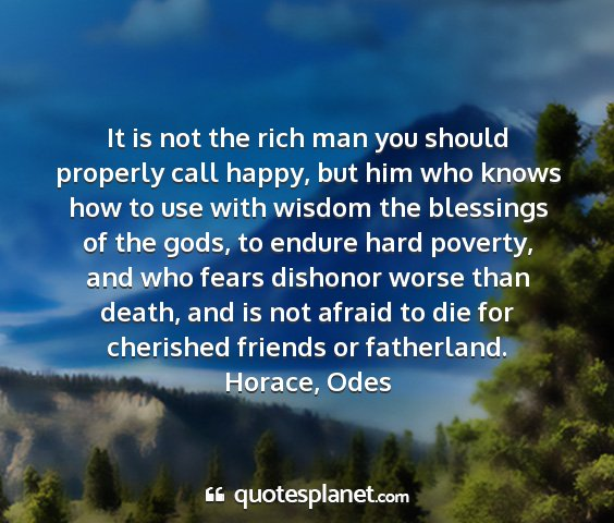 Horace, odes - it is not the rich man you should properly call...