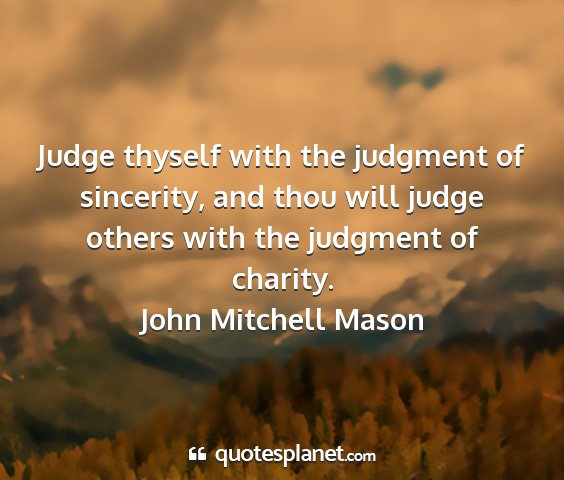 John mitchell mason - judge thyself with the judgment of sincerity, and...