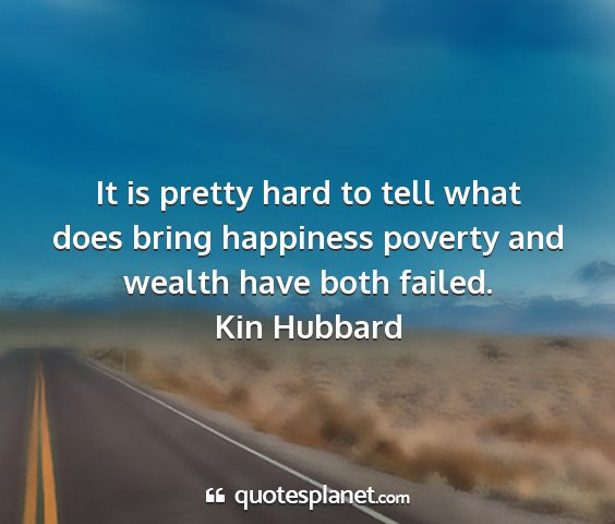 Kin hubbard - it is pretty hard to tell what does bring...