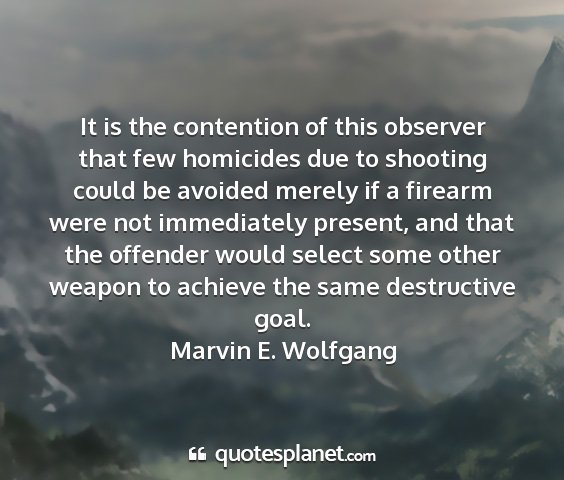 Marvin e. wolfgang - it is the contention of this observer that few...