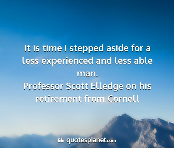 Professor scott elledge on his retirement from cornell - it is time i stepped aside for a less experienced...