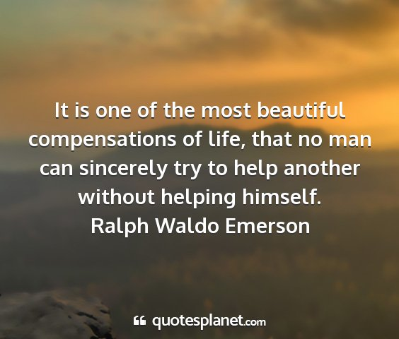 Ralph waldo emerson - it is one of the most beautiful compensations of...