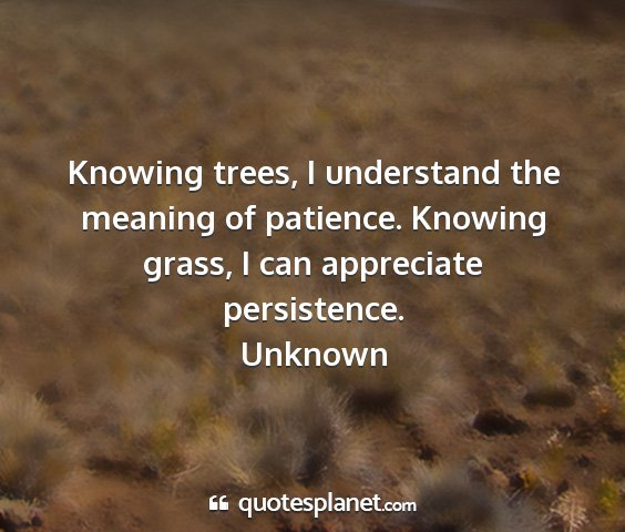 Unknown - knowing trees, i understand the meaning of...