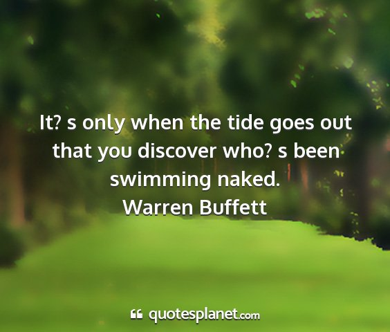 Warren buffett - it? s only when the tide goes out that you...