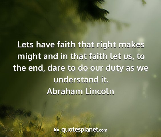 Abraham lincoln - lets have faith that right makes might and in...