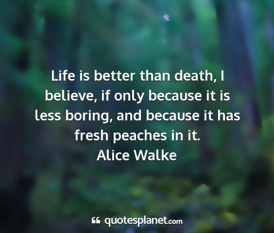 Alice walke - life is better than death, i believe, if only...
