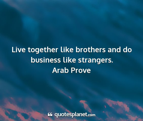 Arab prove - live together like brothers and do business like...