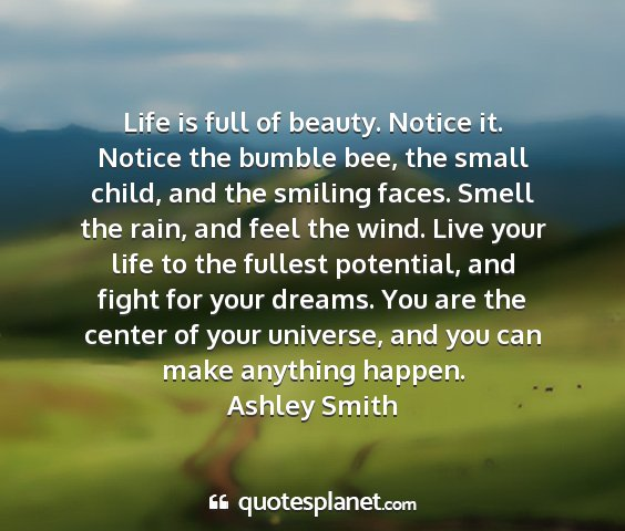 Ashley smith - life is full of beauty. notice it. notice the...