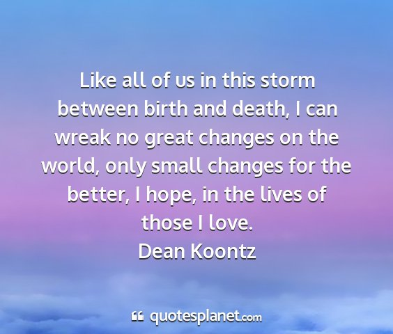 Dean koontz - like all of us in this storm between birth and...