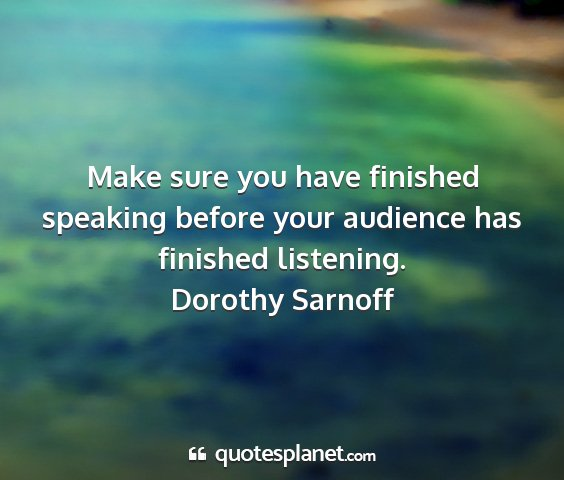 Dorothy sarnoff - make sure you have finished speaking before your...