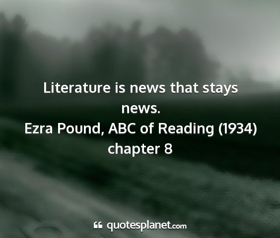 Ezra pound, abc of reading (1934) chapter 8 - literature is news that stays news....