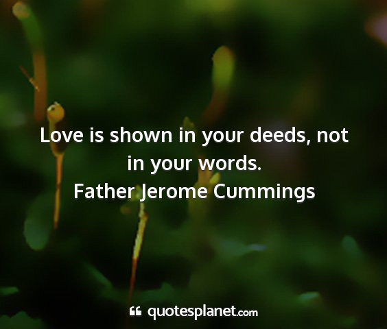 Father jerome cummings - love is shown in your deeds, not in your words....