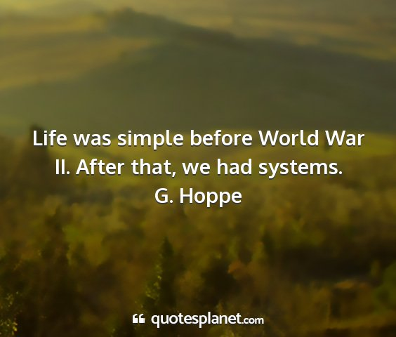 G. hoppe - life was simple before world war ii. after that,...