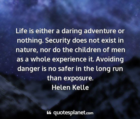 Helen kelle - life is either a daring adventure or nothing....