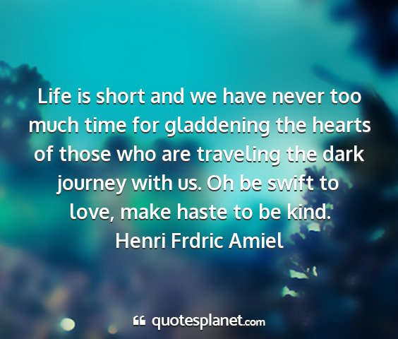 Henri frdric amiel - life is short and we have never too much time for...