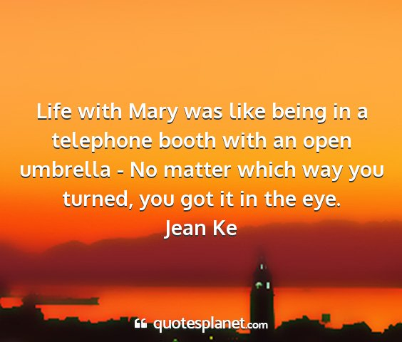 Jean ke - life with mary was like being in a telephone...