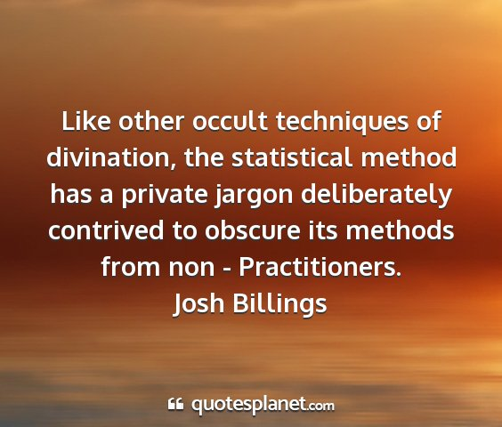 Josh billings - like other occult techniques of divination, the...