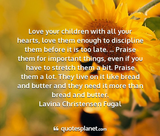 Lavina christensen fugal - love your children with all your hearts, love...
