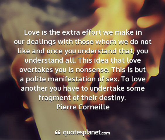 Pierre corneille - love is the extra effort we make in our dealings...