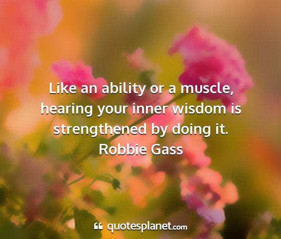 Robbie gass - like an ability or a muscle, hearing your inner...