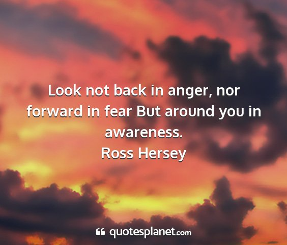 Ross hersey - look not back in anger, nor forward in fear but...