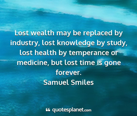 Samuel smiles - lost wealth may be replaced by industry, lost...